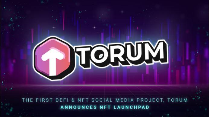 Torum DeFi & NFT social media project anuncia NFT Launchpad